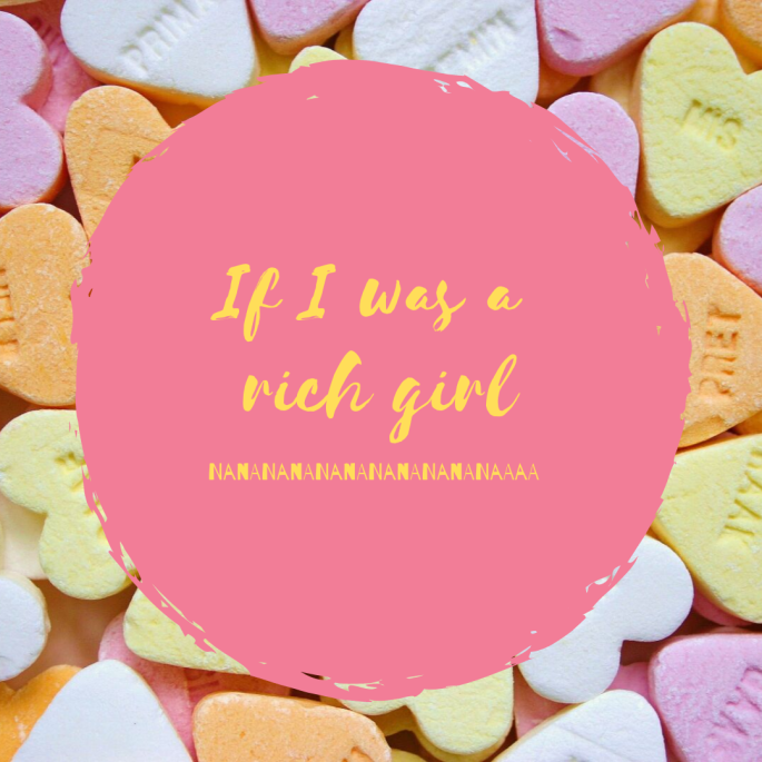If I was a rich girl